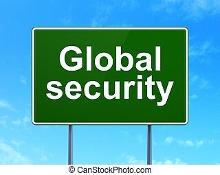 Safety concept: Global Security on road sign background