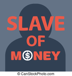 text slave of money on background the dark silhouette of man...