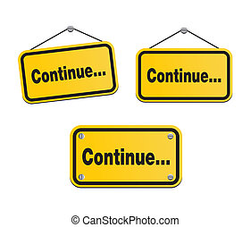 continue - yellow signs - suitable for user interface