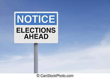 Elections Ahead  - A notice sign on elections or voting