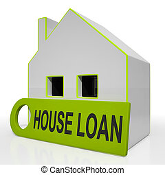 House Loan Home Shows Credit Borrowing And Mortgage - House...
