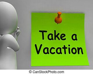 Take A Vacation Note Means Time For Holiday - Take A...