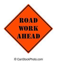 Road Work Ahead Sign - An orange and black diamond shaped...