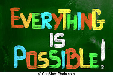 Everything Is Possible Concept