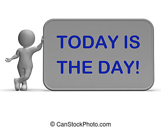 Today Is The Day Sign Shows Opportunity Or Special Occasion...