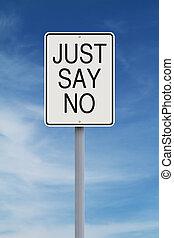 Just Say No  - A modified road sign indicating Just Say No
