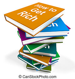 How To Get Rich Book Stack Shows Make Wealth Money