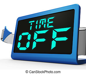 Time Off Clock Shows Holiday From Work Or Study - Time Off...
