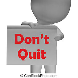 Don't Quit Sign Shows Perseverance And Persistence - Don't...