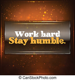 Work hard, stay humble. Futuristic motivational background....