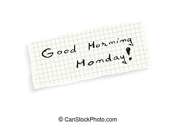 Good Morning Monday! Hand writing text on a piece of math...