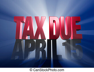 "April 15, Tax Due - A shiny bold, red ""TAX TIME"" atop a dark..."