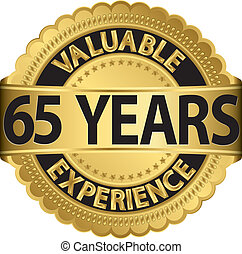Valuable 65 years of experience golden label with ribbon,...