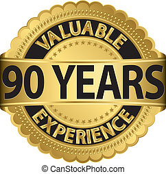 Valuable 90 years of experience golden label with ribbon,...