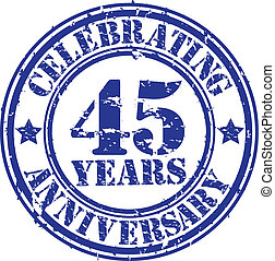 Celebrating 45 years anniversary grunge rubber stamp, vector...