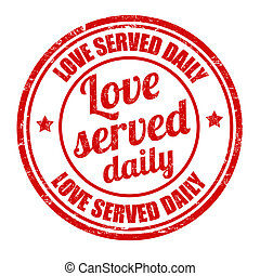 Love served daily stamp - Love served daily grunge rubber...