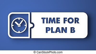 Time for Plan B on Blue in Flat Design Style. - Time for...