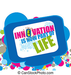 Innovation is now part of Life - Innovation is now part of...