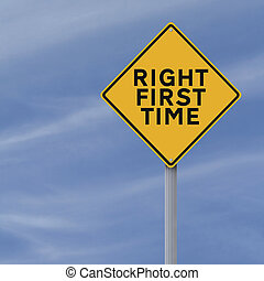 Right First Time - A modified road sign on getting it right...