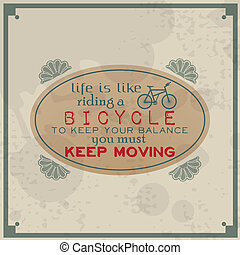 Life is like riding a bicycle. - Life is like riding a...