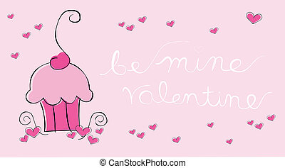 Be Mine Valentine - Be mine valentine with cupcake