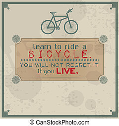 Learn to ride a bicycle You will not regret it, if you live...