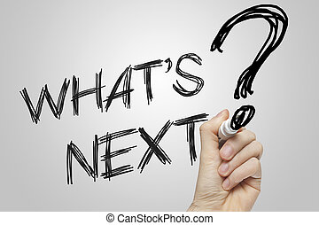 What is next - What's next written on a white board