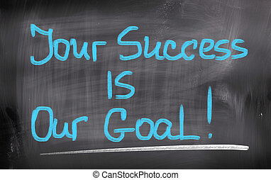 Your Success Is Our Goal Concept