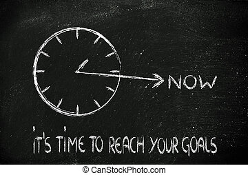 reach your goals now - concept of not wasting time, reach...