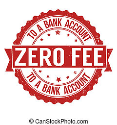 Zero fee to a bank account grunge rubber stamp on white,...