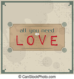 All you need is love Vintage Typographic Background...