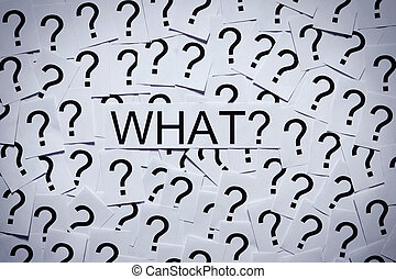 What and Question Marks - Why and many question marks on...