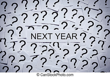 What will happen next year - Many question marks on paper...