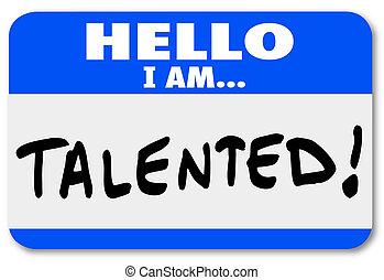 Hola, yo, soy, talentoso, nombre, etiqueta, Trabajo, justo,...