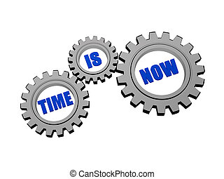 time is now in silver grey gears - time is now - words in 3d...