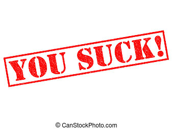 YOU SUCK! red Rubber Stamp over a white background.