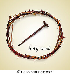 holy week - the Jesus Christ crown of thorns and a nail and...