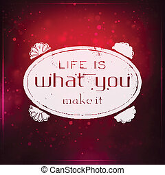 Life is what you make it Futuristic motivational background...