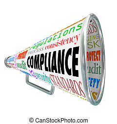 Compliance word on a bullhorn or megaphone with related terms such as rules, standards, laws, guidelines, policies, process, consistency, regulations, audit, security, safety and more