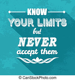 kow your limits quotation - Inspirational quote on a grunge...