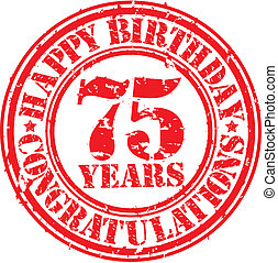 Happy birthday 75 years grunge rubber stamp, vector...