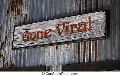 Gone Viral - Old gone viral sign.