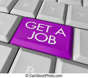 Get a Job Computer Key - A keyboard with a key reading Get a...