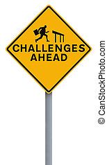 Challenges Ahead - A conceptual road sign on challenges or...