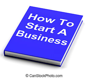 How To Start A Business Book Shows Begin Company Partnership...
