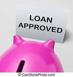 Loan Approved Piggy Bank Means Borrowing Authorised - Loan...