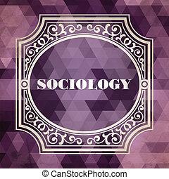 Sociology Concept. Vintage Design Background. - Sociology...