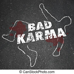 Bad Karma words on a chalk outline of a dead or murdered...