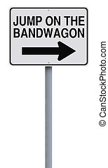 Jump on the Bandwagon - A modified one way sign indicating...