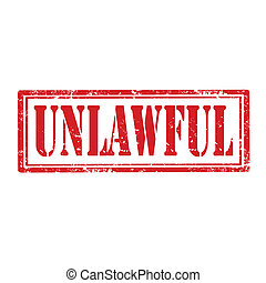 Unlawful-stamp - Grunge rubber stamp with word...